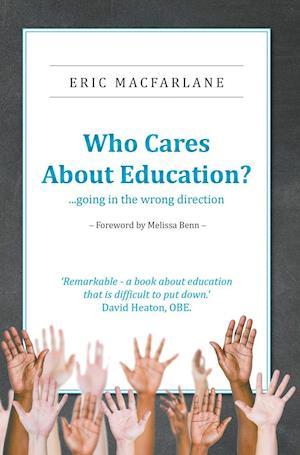Bog, hardback Who Cares About Education? af Eric Macfarlane