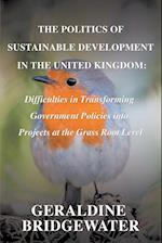 The Politics of Sustainable Development in the United Kingdom: Difficulties in Transforming Government Policies into Projects at the Grass Root Level
