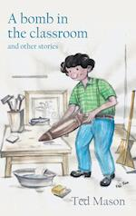 A bomb in the classroom: and other stories