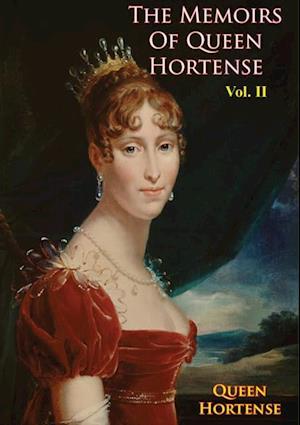 Memoirs of Queen Hortense Vol. II