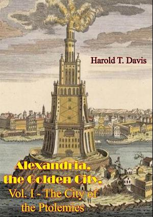 Alexandria, the Golden City, Vol. I - The City of the Ptolemies af Harold T. Davis