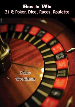 How to Win 21 & Poker, Dice, Races, Roulette af Mike Goodman