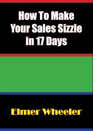 How To Make Your Sales Sizzle in 17 Days af Elmer Wheeler