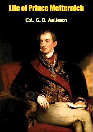 Life of Prince Metternich af Col. G. B. Malleson