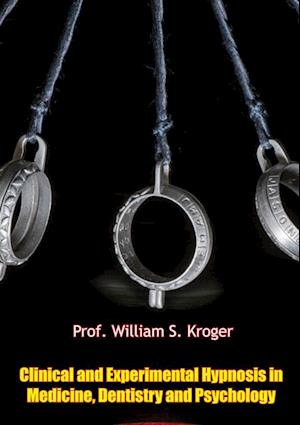 Clinical and Experimental Hypnosis in Medicine, Dentistry and Psychology af Prof. William S. Kroger
