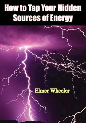 How to Tap Your Hidden Sources of Energy af Elmer Wheeler