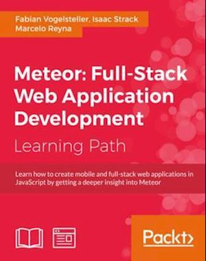 Meteor: Full-Stack Web Application Development af Isaac Strack, Fabian Vogelsteller, Marcelo Reyna