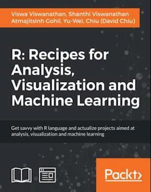 R: Recipes for Analysis, Visualization and Machine Learning af Atmajitsinh Gohil, Viswa Viswanathan, Shanthi Viswanathan