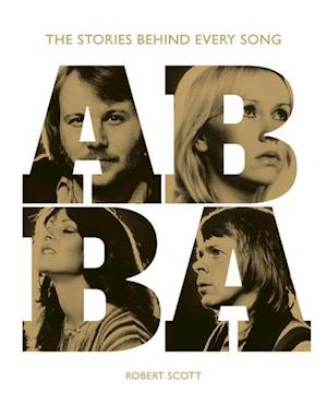 Abba: The Stories Behind Every Song