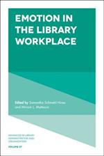 Emotion in the Library Workplace (ADVANCES IN LIBRARY ADMINISTRATION AND ORGANIZATION, nr. 37)
