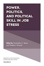 Power, Politics, and Political Skill in Job Stress (Research in Occupational Stress And Well Being)