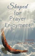 Shaped for Prayer Enjoyment af David MacMillan
