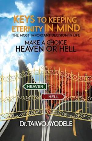 Keys to Keeping Eternity in Mind, the Most Important Decision in Life - Make a Choice