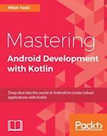Mastering Android Development with Kotlin af Milos Vasic