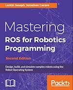 Mastering ROS for Robotics Programming, Second Edition