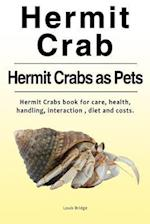 Hermit Crab. Hermits Crabs as Pets.Hermit Crabs Book for Care, Health, Handling, Interaction, Diet and Costs.