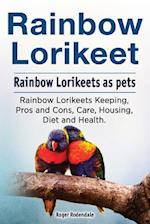 Rainbow Loirkeet. Rainbow Loirkeets as Pets. Rainbow Loirkeets Keeping, Pros and Cons, Care, Housing, Diet and Health.