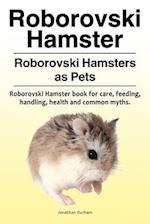 Roborovski Hamster. Roborovski Hamsters as Pets. Roborovski Hamster Book for Care, Feeding, Handling, Health and Common Myths.