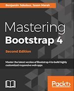 Mastering Bootstrap 4 - Second Edition af Benjamin Jakobus, Jason Marah