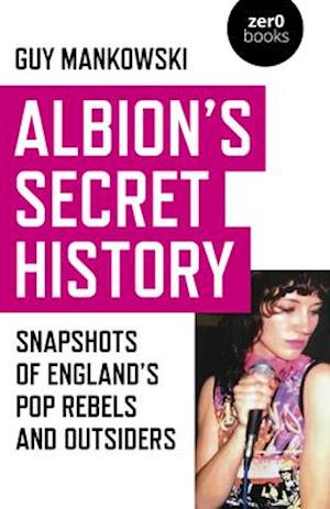 Albion`s Secret History - Snapshots of Englands   Pop Rebels and Outsiders