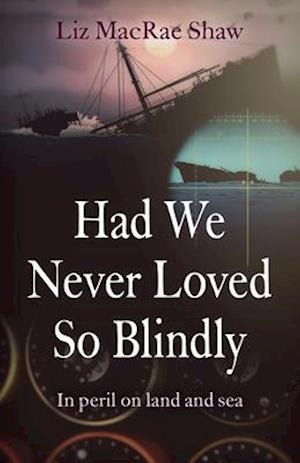 Had We Never Loved So Blindly - In peril on land and sea