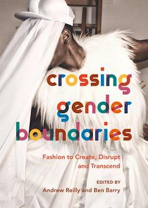 Crossing Gender Boundaries - Fashion to Create, Disrupt and Transcend
