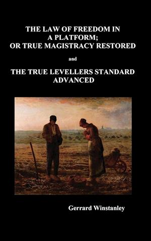 Law of Freedom in a Platform, or True Magistracy Restored and the True Levellers Standard Advanced (Paperback)