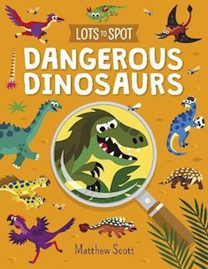Lots to Spot: Dangerous Dinosaurs