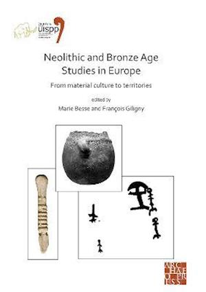 Neolithic and Bronze Age Studies in Europe: From Material Culture to Territories