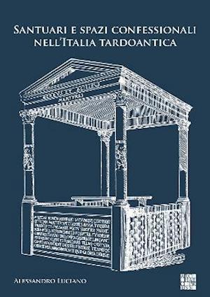 Santuari e spazi confessionali nell'Italia tardoantica