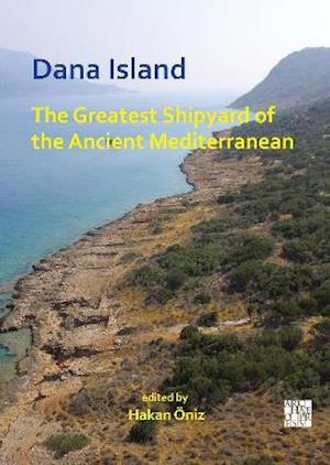 Dana Island: The Greatest Shipyard of the Ancient Mediterranean