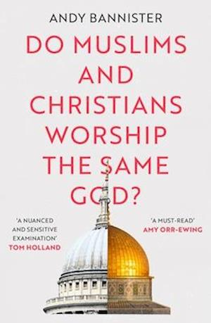 Do Muslims and Christians Worship the Same God?