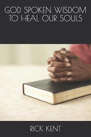 God Spoken Wisdom to Heal Our Souls