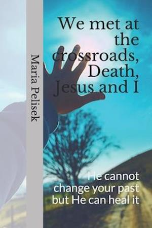 We met at the crossroads, Death, Jesus and I