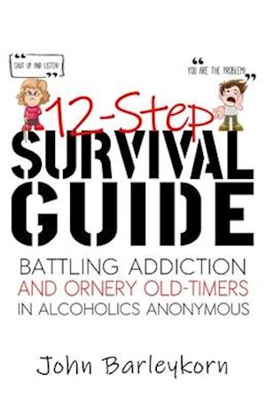 12-Step Survival Guide: Getting Sober in the Delightful-Peculiar World of AA/NA