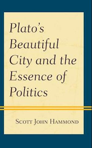 Plato's Beautiful City and the Essence of Politics