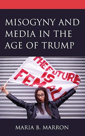 Misogyny and Media in the Age of Trump