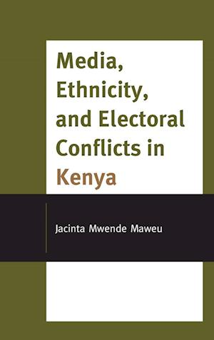 Media, Ethnicity, and Electoral Conflicts in Kenya