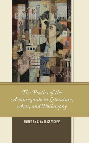 The Poetics of the Avant-garde in Literature, Arts, and Philosophy