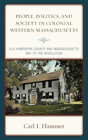 People, Politics, and Society in Colonial Western Massachusetts