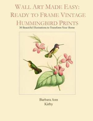 Wall Art Made Easy: Ready to Frame Vintage Hummingbird Prints: 30 Beautiful Illustrations to Transform Your Home