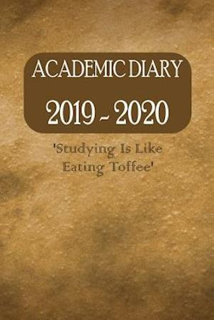 Academic Diary 2019 - 2020 'Studying Is Like Eating Toffee'