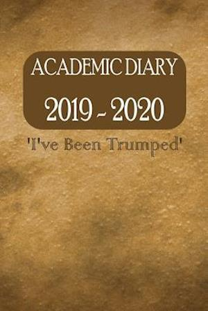 Academic Diary 2019 - 2020 'I've Been Trumped'