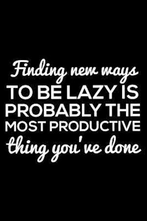 Finding New Ways to Be Lazy Is Probably the Most Productive Thing You've Done
