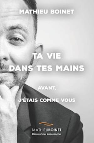 Ta vie dans tes mains