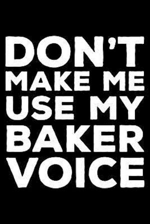 Don't Make Me Use My Baker Voice