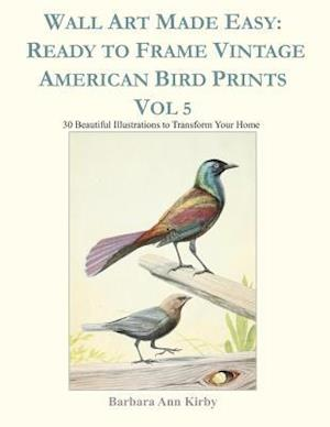 Wall Art Made Easy: Ready to Frame Vintage American Bird Prints Vol 5: 30 Beautiful Illustrations to Transform Your Home