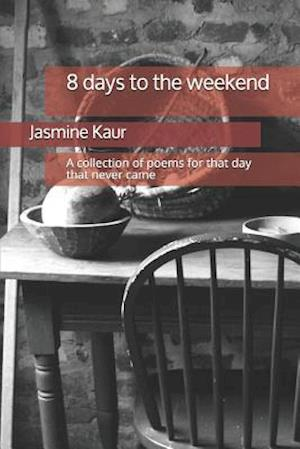 8 days to the weekend: A collection of poems for that day that never came