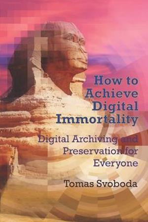 How to Achieve Digital Immortality