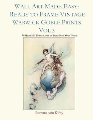 Wall Art Made Easy: Ready to Frame Vintage Warwick Goble Prints Vol 3: 30 Beautiful Illustrations to Transform Your Home